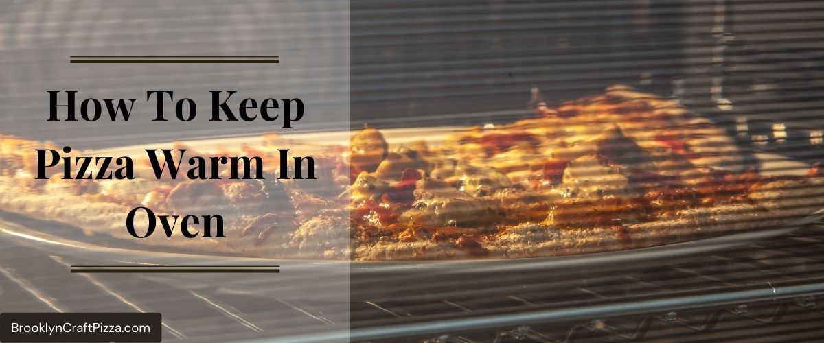 Keep Pizza Warm In Oven